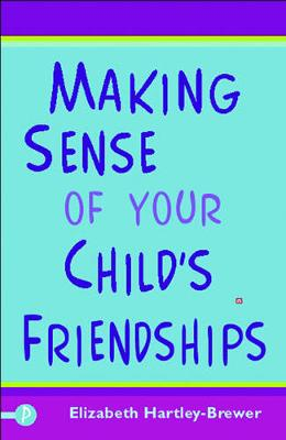 Making Sense of Your Child's Friendships