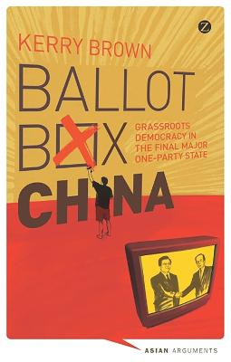 Ballot Box China: Grassroots Democracy in the Final Major One Party State