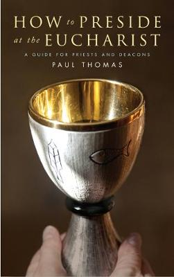 How to Preside at the Eucharist: A guide for priests and deacons