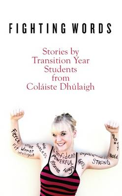 Fighting Words: Stories by Transition Year Students from Colaiste Dhulaigh