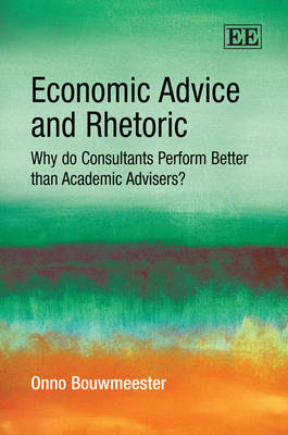 Economic Advice and Rhetoric: Why Do Consultants Perform Better Than Academic Advisers?