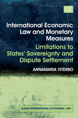 International Economic Law and Monetary Measures: Limitations to States' Sovereignty and Dispute Settlement