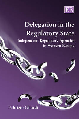 Delegation in the Regulatory State: Independent Regulatory Agencies in Western Europe