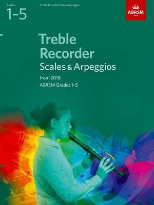 Treble Recorder Scales & Arpeggios Grades 1-5 from 2018