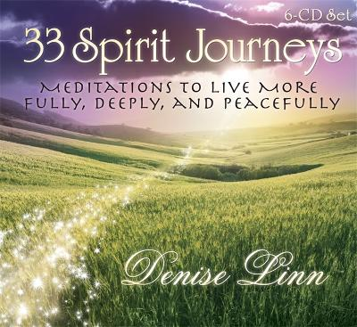 33 Spirit Journeys: Meditations to Live More Fully, Deeply, and Peacefully