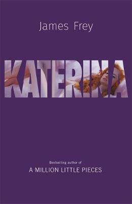 Katerina: The new novel from the author of the bestselling A Million Little Pieces