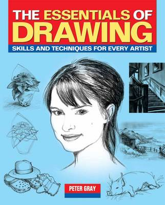 The Essentials of Drawing: Skills and Techniques for Every Artist