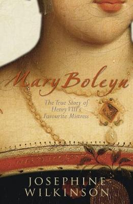 Mary Boleyn: The True Story of Henry VIII's Favourite Mistress