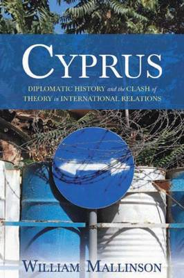 Cyprus: Diplomatic History and the Clash of Theory in International Relations