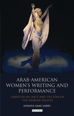 Arab-American Women's Writing and Performance: Orientalism, Race and the Idea of the Arabian Nights
