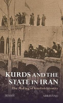 Kurds and the State in Iran: The Making of Kurdish Identity
