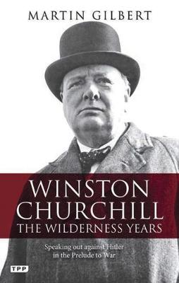 Winston Churchill - the Wilderness Years: A Lone Voice Against Hitler in the Prelude to War