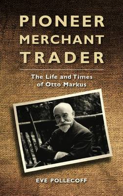 Pioneer Merchant Trader: The Life and Times of Otto Markus