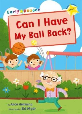 Can I Have my Ball Back? (Yellow Early Reader)