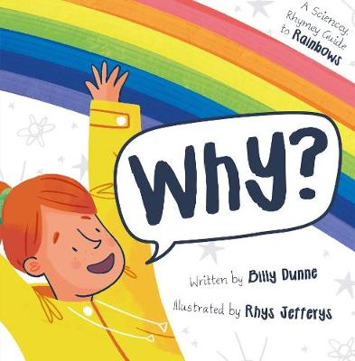 Why?: The Sciencey, Rhymey Guide to Rainbows