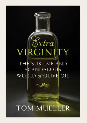 Extravirginity: The Sublime and Scandalous World of Olive Oil