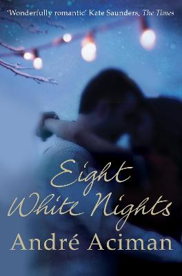 Eight White Nights: The unforgettable love story from the author of Call My By Your Name