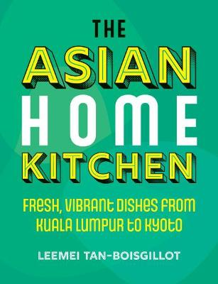 The Asian Home Kitchen: Fresh, vibrant dishes from Kuala Lumpur to Kyoto