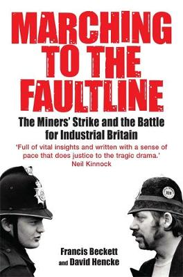 Marching to the Fault Line: The Miners' Strike and the Battle for Industrial Britain