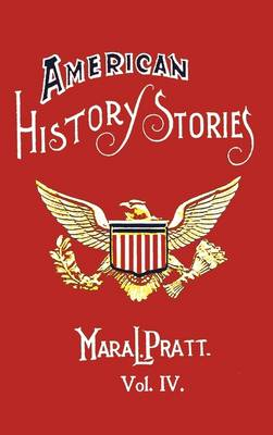 American History Stories, Volume IV - with Original Illustrations