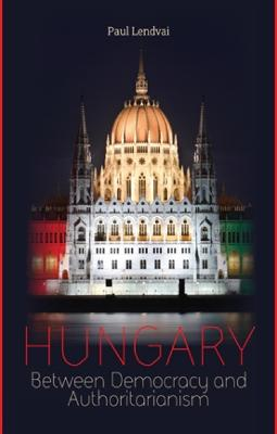Hungary: Between Democracy and Authoritarianism