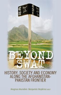 Beyond Swat: History, Society and Economy Along the Afghanistan-Pakistan Frontier