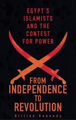 From Independence to Revolution: Egypt's Islamists and the Contest for Power