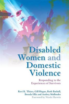 Disabled Women and Domestic Violence: Responding to the Experiences of Survivors
