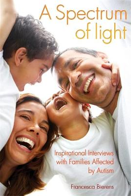 A Spectrum of Light: Inspirational Interviews with Families Affected by Autism