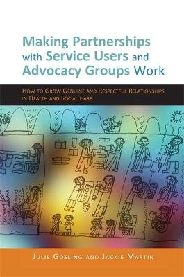 Making Partnerships with Service Users and Advocacy Groups Work: How to Grow Genuine and Respectful Relationships in Health and Social Care