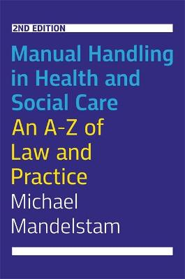 Manual Handling in Health and Social Care, Second Edition: An A-Z of Law and Practice