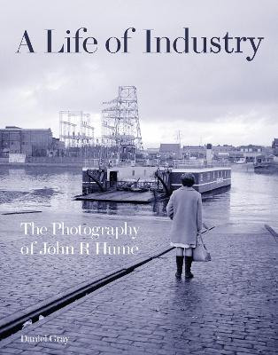 A Life of Industry: The Photography of John R Hume