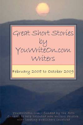 Great Short Stories by Youwriteon.com Writers - February 2008 to October 2009