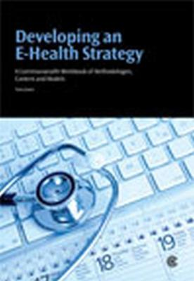 Developing an E-Health Strategy: A Commonwealth Workbook of Methodologies, Content and Models