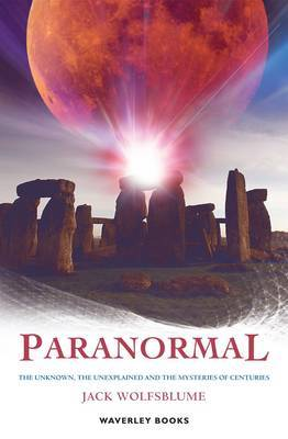 Paranormal: The Unknown, the Unexplained and Centuries-old Mysteries