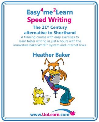 Speed Writing, the 21st Century Alternative to Shorthand: A Training Course with Easy Exercises to Learn Faster Writing in Just 6 Hours with the Innovative Bakerwrite System and Internet Links