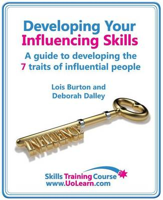 Developing Your Influencing Skills - How to Influence People by Increasing Your Credibility, Trustworthiness and Communication Skills: Skills Training Course - A Guide to Developing the 7 Traits of Influential People
