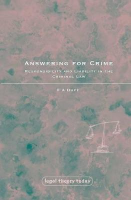 Answering for Crime: Responsibility and Liability in the Criminal Law