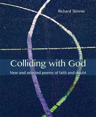 Colliding with God: New and selected poems of faith and doubt