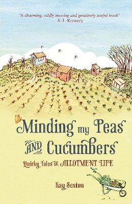 Minding My Peas and Cucumbers: Quirky Tales of Allotment Life