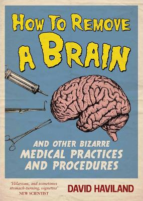 How to Remove a Brain: And Other Bizarre Medical Practices
