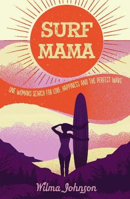 Surf Mama: One Woman's Search for Love, Happiness and the Perfect Wave