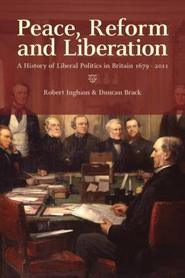 Peace, Reform and Liberation: A History of Liberal Politics in Britain 1679-2011