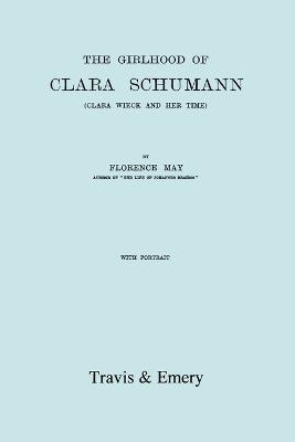 The Girlhood Of Clara Schumann: Clara Wieck And Her Time. [Facsimile of 1912 Edition].