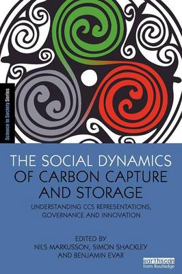 The Social Dynamics of Carbon Capture and Storage: Understanding CCS Representations, Governance and Innovation