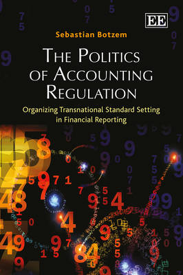 The Politics of Accounting Regulation: Organizing Transnational Standard Setting in Financial Reporting