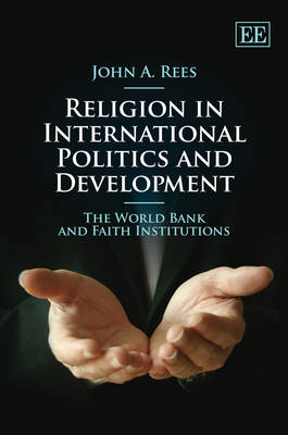 Religion in International Politics and Development: The World Bank and Faith Institutions