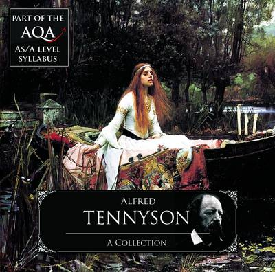 Alfred Tennyson: A Collection -Part of the AQA AS/A Level Curriculum