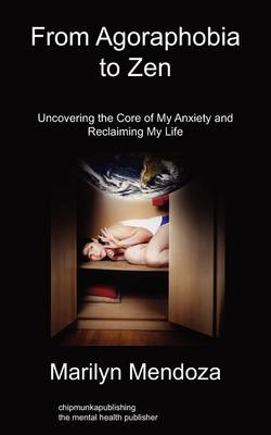 From Agoraphobia to Zen: Uncovering The Core of My Anxiety and Reclaiming My Life
