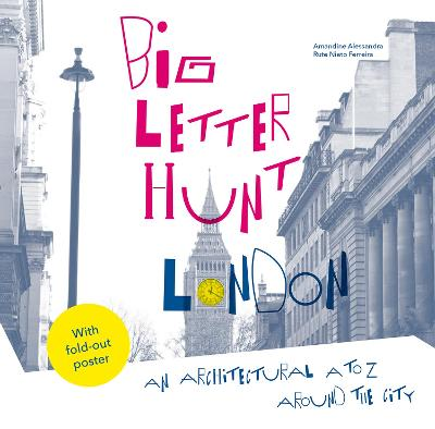 The Big Letter Hunt: London: An architectural A to Z around the city